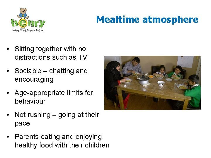 Mealtime atmosphere • Sitting together with no distractions such as TV • Sociable –
