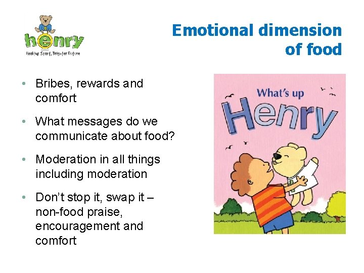 Emotional dimension of food • Bribes, rewards and comfort • What messages do we