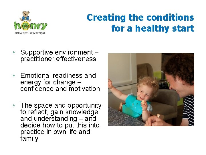 Creating the conditions for a healthy start • Supportive environment – practitioner effectiveness •