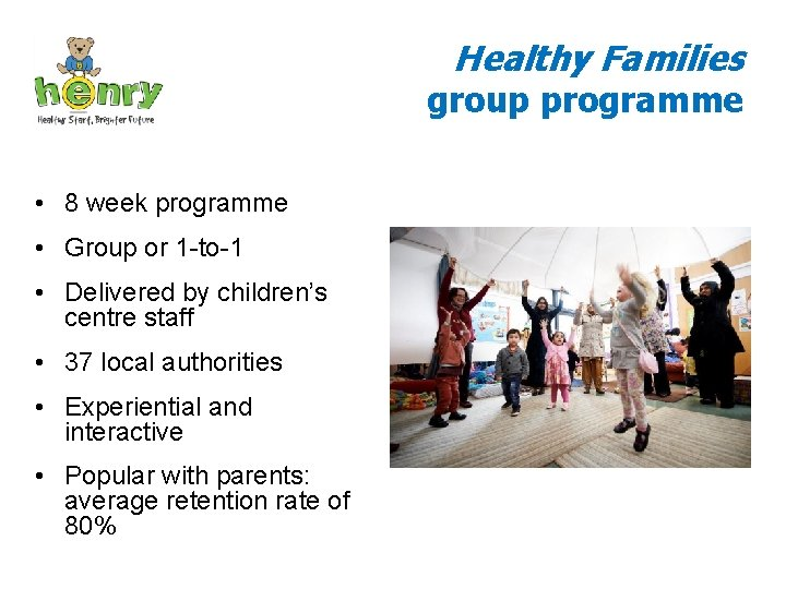 Healthy Families group programme • 8 week programme • Group or 1 -to-1 •