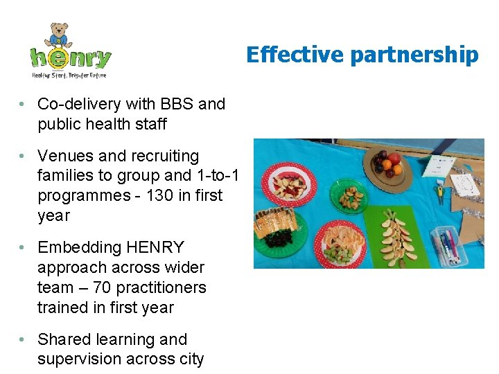 Effective partnership • Co-delivery with BBS and public health staff • Venues and recruiting