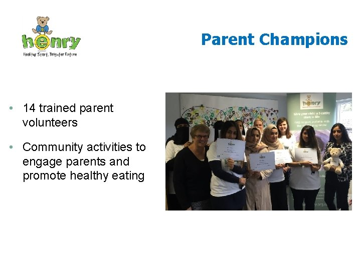 Parent Champions • 14 trained parent volunteers • Community activities to engage parents and
