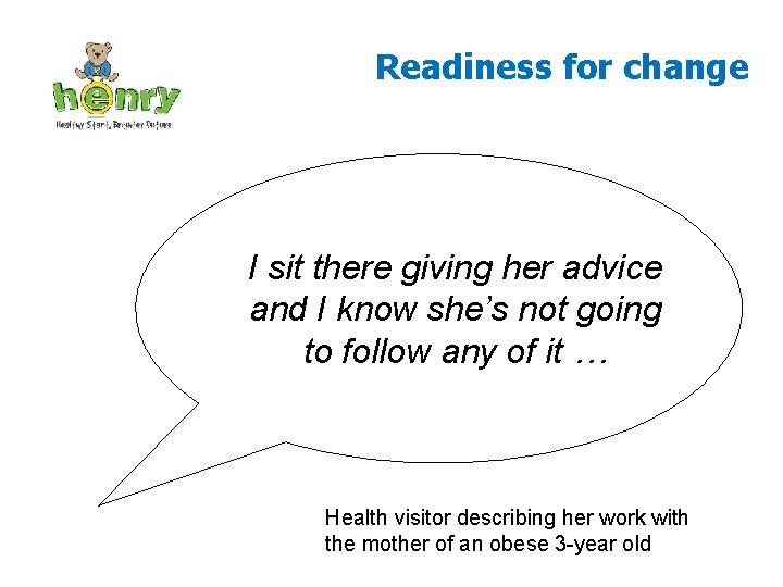 Readiness for change I sit there giving her advice and I know she's not