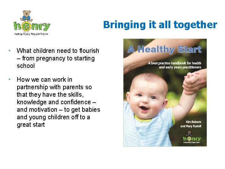 Bringing it all together • What children need to flourish – from pregnancy to