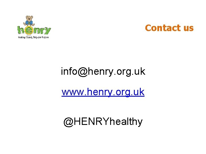Contact us info@henry. org. uk www. henry. org. uk @HENRYhealthy