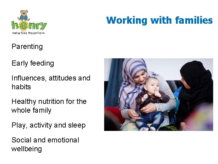 Working with families Parenting Early feeding Influences, attitudes and habits Healthy nutrition for the