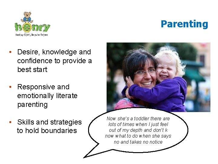 Parenting • Desire, knowledge and confidence to provide a best start • Responsive and