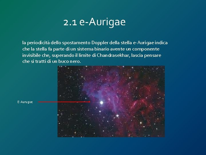 2. 1 e-Aurigae la periodicità dello spostamento Doppler della stella e-Aurigae indica che la