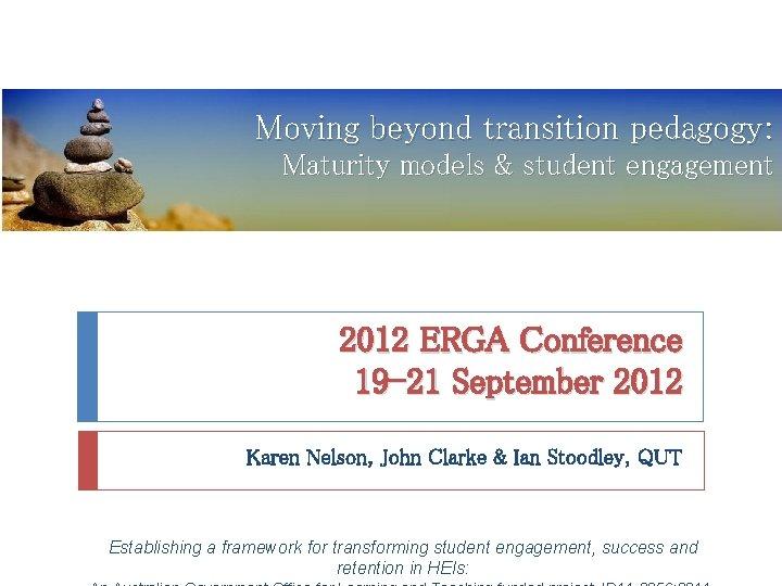 Moving beyond transition pedagogy: Maturity models & student engagement 2012 ERGA Conference 19 -21