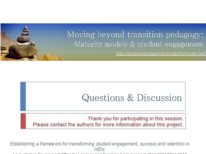 Moving beyond transition pedagogy: Maturity models & student engagement http: //studentengagementmaturitymodel. net/ Questions &