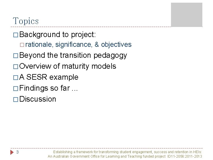 Topics � Background � rationale, to project: significance, & objectives � Beyond the transition