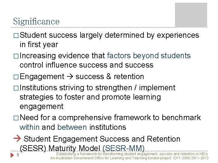 Significance � Student success largely determined by experiences in first year � Increasing evidence