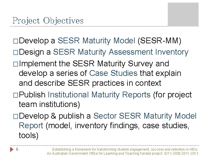 Project Objectives �Develop a SESR Maturity Model (SESR-MM) �Design a SESR Maturity Assessment Inventory