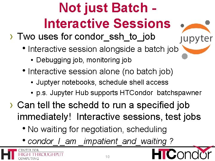 Not just Batch Interactive Sessions › Two uses for condor_ssh_to_job h. Interactive session alongside