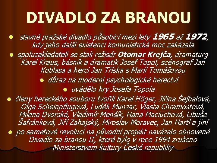 DIVADLO ZA BRANOU l slavné pražské divadlo působící mezi lety 1965 až 1972, kdy