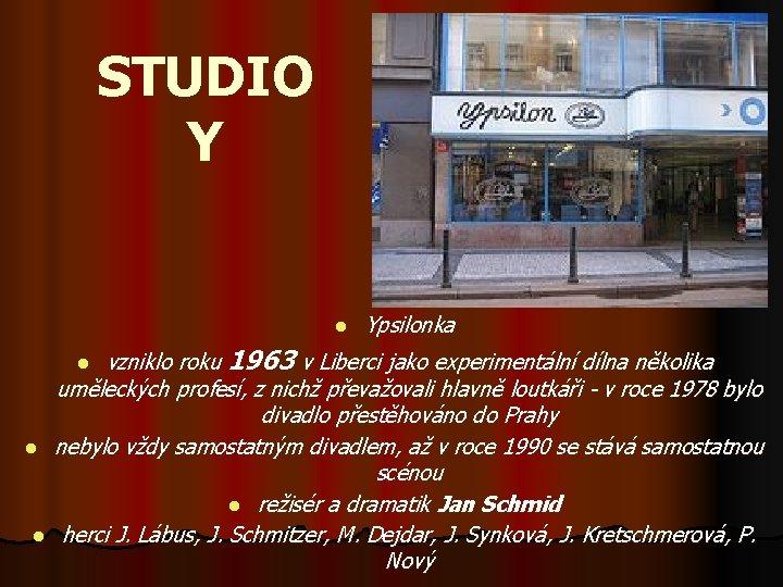 STUDIO Y l vzniklo roku 1963 v Liberci jako experimentální dílna několika uměleckých profesí,