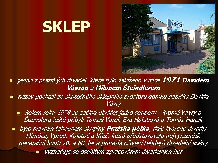 SKLEP jedno z pražských divadel, které bylo založeno v roce 1971 Davidem Vávrou a
