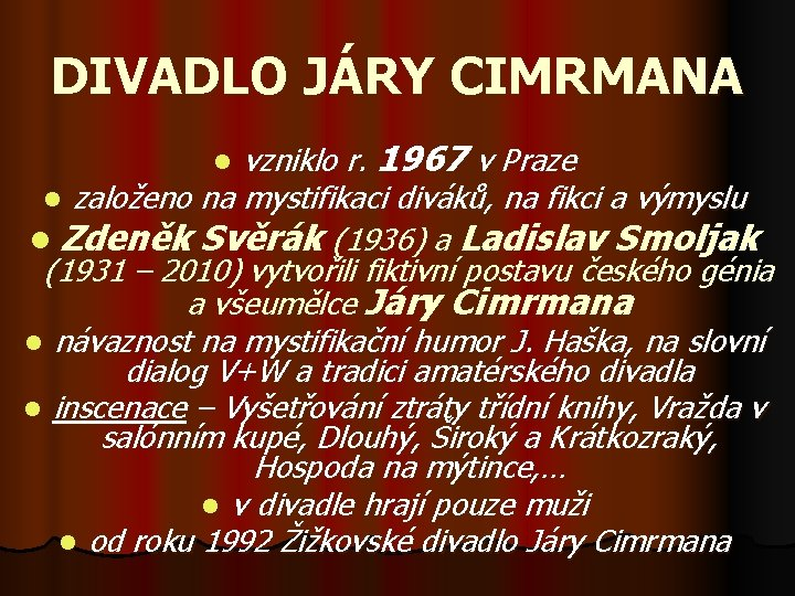 DIVADLO JÁRY CIMRMANA vzniklo r. 1967 v Praze l založeno na mystifikaci diváků, na