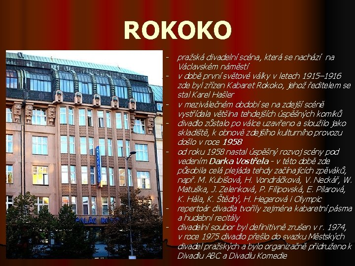 ROKOKO - - pražská divadelní scéna, která se nachází na Václavském náměstí v době