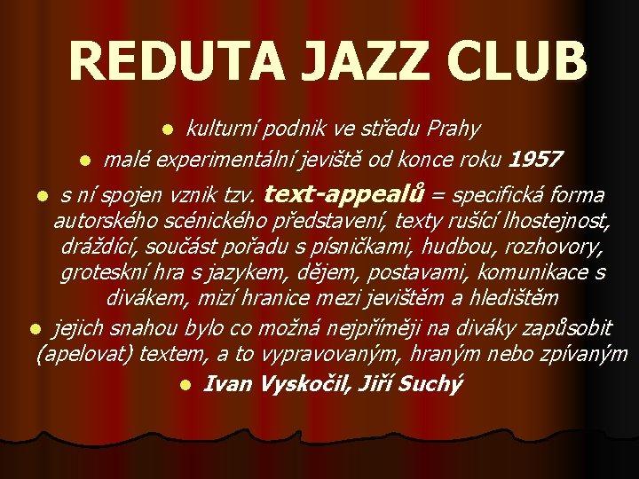 REDUTA JAZZ CLUB kulturní podnik ve středu Prahy malé experimentální jeviště od konce roku