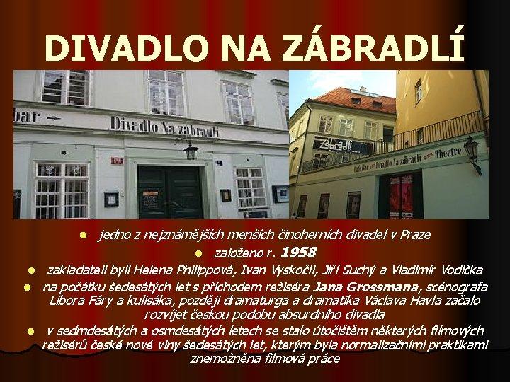 DIVADLO NA ZÁBRADLÍ jedno z nejznámějších menších činoherních divadel v Praze l založeno r.