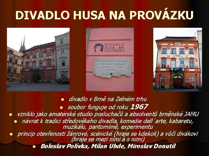 DIVADLO HUSA NA PROVÁZKU divadlo v Brně na Zelném trhu l soubor funguje od