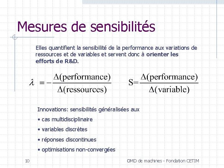 Mesures de sensibilités Elles quantifient la sensibilité de la performance aux variations de ressources