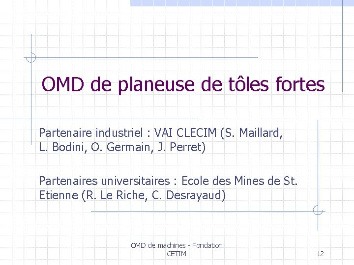 OMD de planeuse de tôles fortes Partenaire industriel : VAI CLECIM (S. Maillard, L.