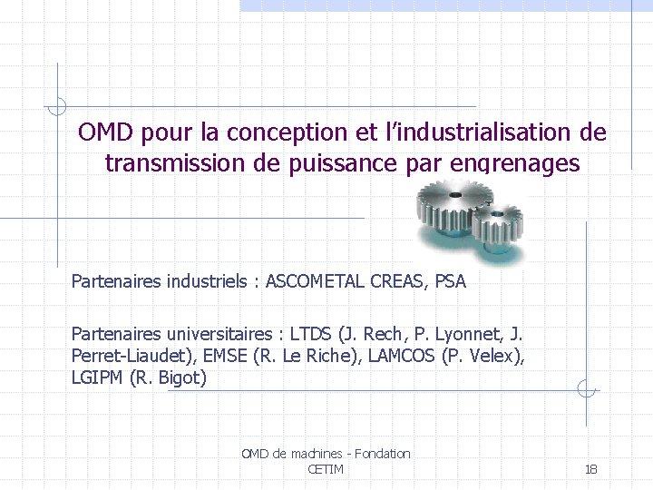 OMD pour la conception et l'industrialisation de transmission de puissance par engrenages Partenaires industriels