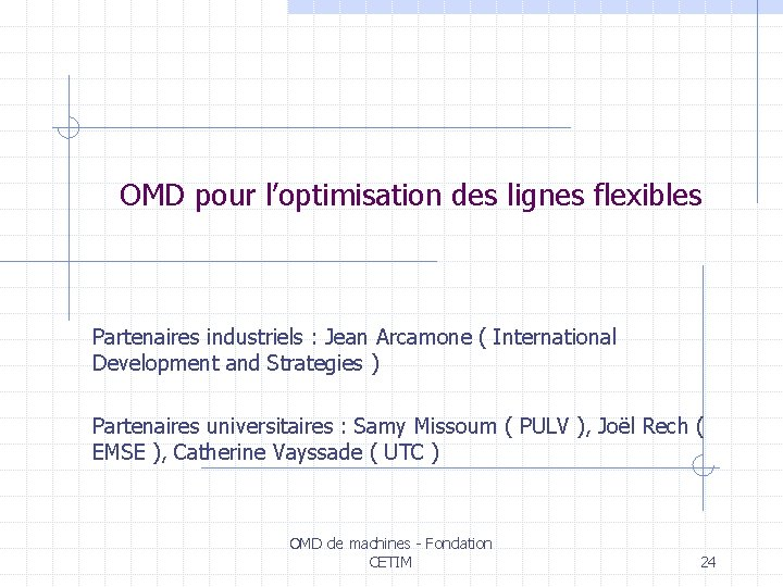 OMD pour l'optimisation des lignes flexibles Partenaires industriels : Jean Arcamone ( International Development