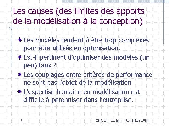 Les causes (des limites des apports de la modélisation à la conception) Les modèles
