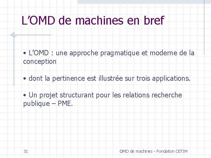 L'OMD de machines en bref • L'OMD : une approche pragmatique et moderne de