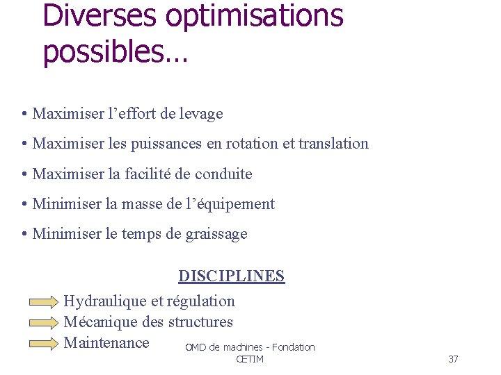 Diverses optimisations possibles… • Maximiser l'effort de levage • Maximiser les puissances en rotation