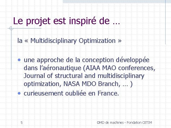 Le projet est inspiré de … la « Multidisciplinary Optimization » • une approche