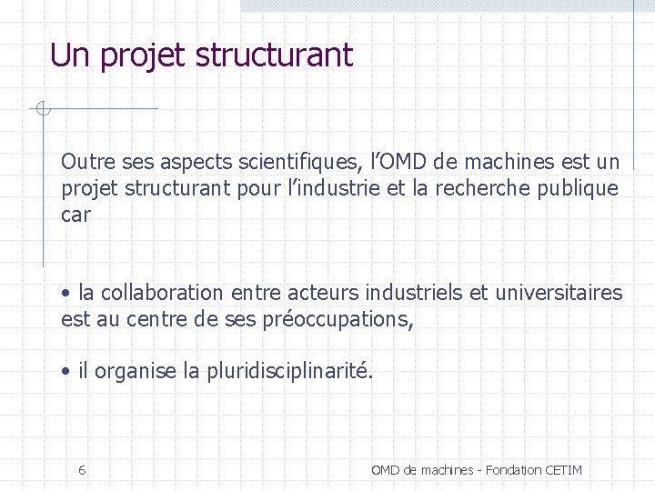 Un projet structurant Outre ses aspects scientifiques, l'OMD de machines est un projet structurant