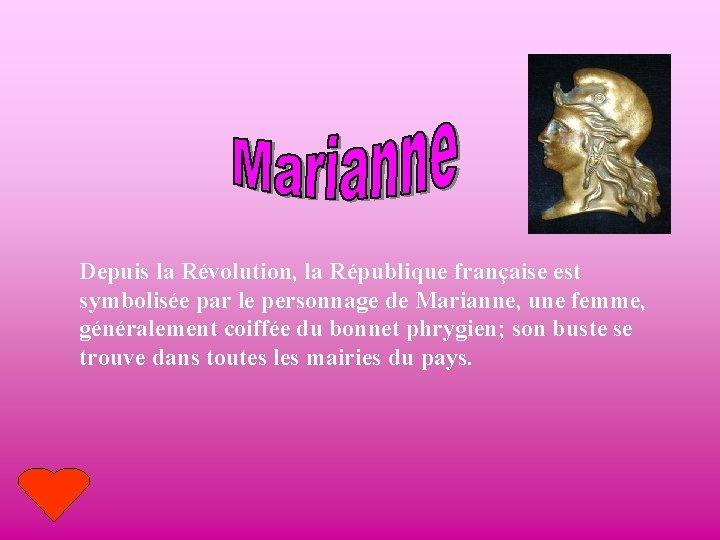 Depuis la Révolution, la République française est symbolisée par le personnage de Marianne, une