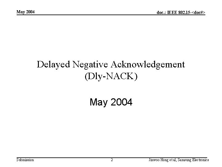 May 2004 doc. : IEEE 802. 15 -<doc#> Delayed Negative Acknowledgement (Dly-NACK) May 2004