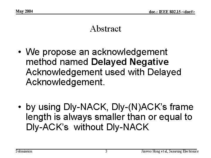 May 2004 doc. : IEEE 802. 15 -<doc#> Abstract • We propose an acknowledgement