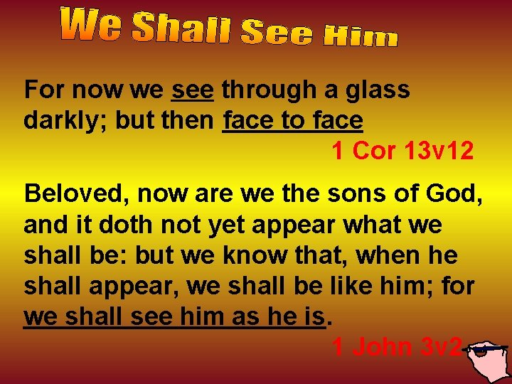 For now we see through a glass darkly; but then face to face 1