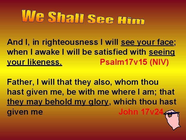 And I, in righteousness I will see your face; when I awake I will
