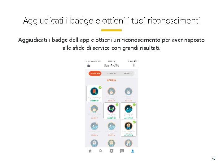 Aggiudicati i badge e ottieni i tuoi riconoscimenti Aggiudicati i badge dell'app e ottieni