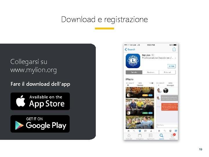 Download e registrazione Collegarsi su www. mylion. org Fare il download dell'app 19