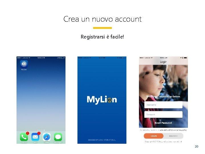 Crea un nuovo account Registrarsi è facile! 20