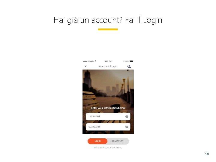 Hai già un account? Fai il Login 23