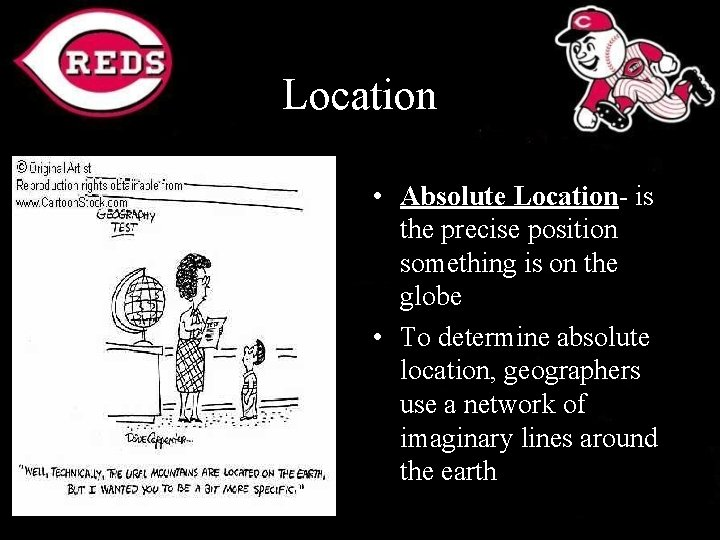 Location • Absolute Location- is the precise position something is on the globe •