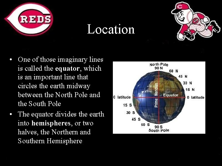 Location • One of those imaginary lines is called the equator, which is an
