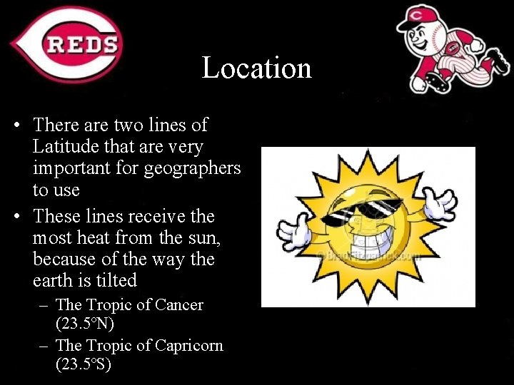 Location • There are two lines of Latitude that are very important for geographers