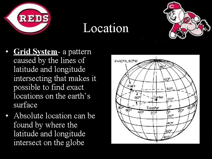 Location • Grid System- a pattern caused by the lines of latitude and longitude