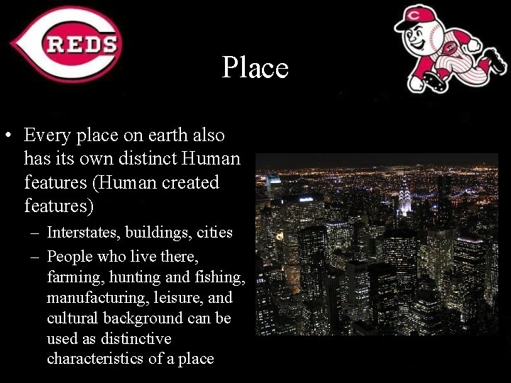 Place • Every place on earth also has its own distinct Human features (Human