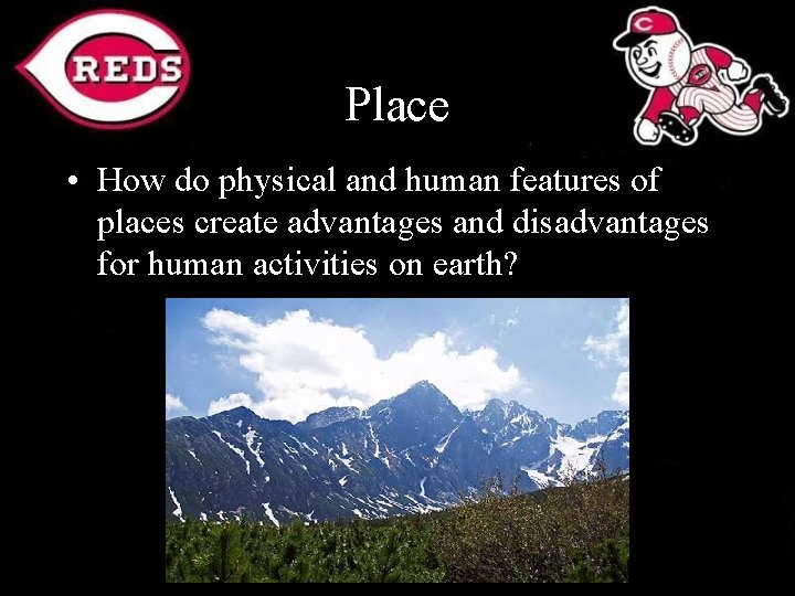 Place • How do physical and human features of places create advantages and disadvantages